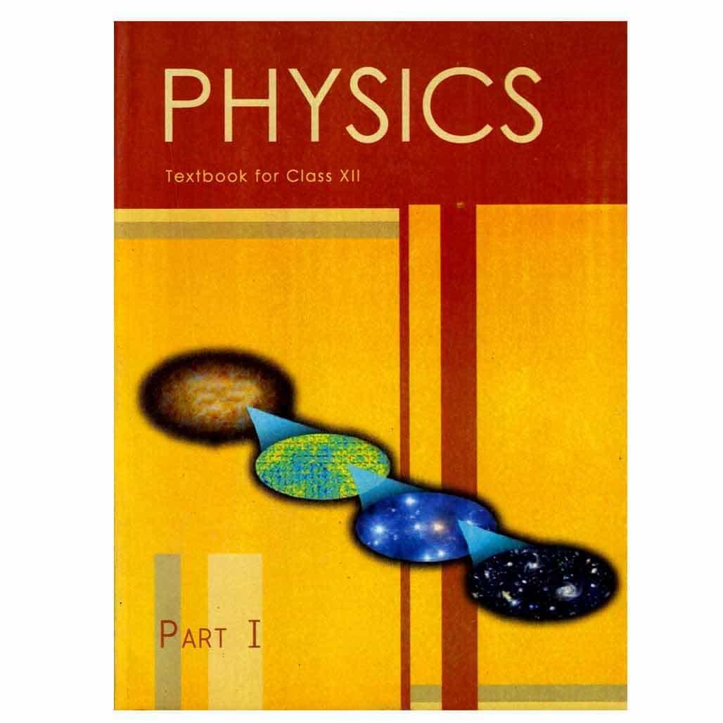 NCERT Textbook - Class 12 - Physics I