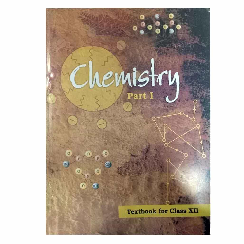 NCERT Textbook- Class 12 - Chemistry I